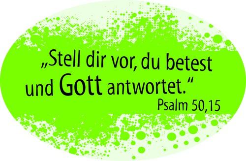 Stell dir vor, du betest und Gott antwortet - Psalm 50,15 (Aufkleber)