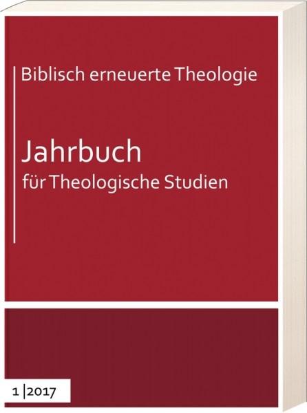 Biblisch erneuerte Theologie - Jahrbuch für Theologische Studien 2017